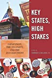 Key States, High Stakes : Sarah Palin, the Tea Party, and the 2010 Elections, Bullock, Charles S., III, 1442210958
