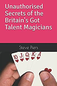 Unauthorised Secrets of the Britain's Got Talent Magicians: Every act explained!