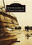Shipwrecks of Coos County, H. S. Contino, 0738581577