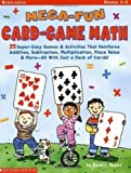 Mega-Fun Card-Game Math: Grades 1-3: 25 Super-Easy Games & Activities That Reinforce Addition, Subtraction, Multiplication, Place Value & More—All With Just a Deck of Cards!