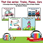That Can Series: Trains, Planes, Car: 4 Grandpa Dave Children Stories & The Tale of Benjamin Bunny by Beatrix Potter | Grandpa Dave