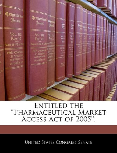Entitled the ''Pharmaceutical Market Access Act of 2005''. PDF
