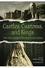 Castles, Customs, and Kings: True Tales by English Historical Fiction Authors Paperback