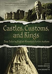 Castles, Customs, and Kings: True Tales by English Historical Fiction Authors