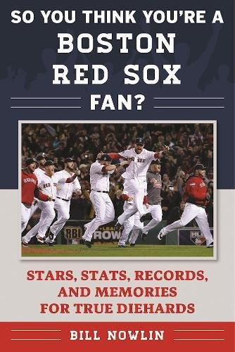 So You Think You're a Boston Red Sox Fan?: Stars, Stats, Records, and Memories for True Diehards (So You Think You're a Team Fan) (Boston Red Sox Trivia Games)