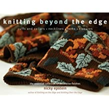 Knitting Beyond the Edge: Cuffs and Collars*Necklines*Hems*Closures: The Essential Collection of Decorative Finishes by Nicky Epstein (30-Mar-2007) Hardcover