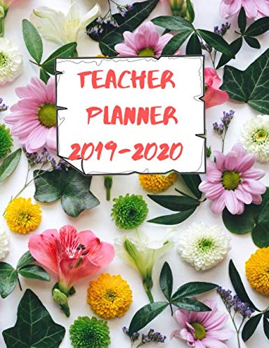Teacher Planner: Elementary School Educator Floral 2019-2020 Academic Lesson Planner for Lesson Planning, Productivity, Time/Classroom Management Lesson Plan Calendar for School Year