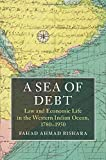 "Fahad Bishara, ""A Sea of Debt: Law and Economic Life in the Western Indian Ocean, 1780-1950"" (Cambridge UP, 2017)"