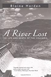 A River Lost: The Life and Death of the Columbia by Blaine Harden (1997-11-17)