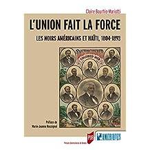 L'union fait la force: Les Noirs américains et Haïti, 1804-1893 (Des Amériques) (French Edition)