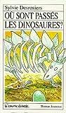 Ou Sont Passes les Dinosaures?, Sylvie Desrosiers, 2890211193