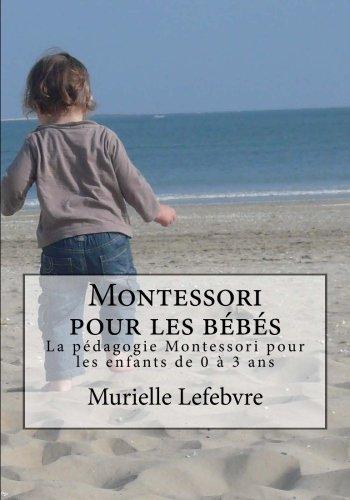 Montessori pour les bbs - Editions couleurs: La pdagogie Montessori pour les enfants de 0  3 ans (French Edition)