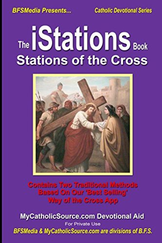 The iStations Book - Stations of the Cross: Two traditional Way of the Cross methods for Catholics (Catholic Devotional Series)