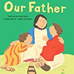Our Father: My Very First Board Book | Lois Rock