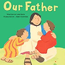 Our Father: My Very First Board Book | Livre audio Auteur(s) : Lois Rock Narrateur(s) : Abby Guinness