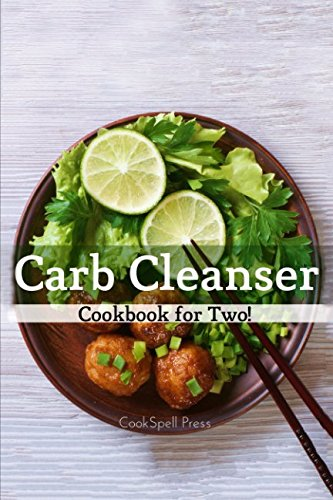 Carb Cleanser Cookbook for Two: 180+ Low Carb Recipes That Shreds