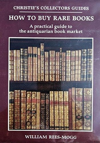 How to Buy Rare Books: A Practical Guide to the Antiquarian Book Market (Christie's Collectors Guides) (Rare Antiquarian Books)