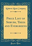 Amazon / Forgotten Books: Price List of Shrubs, Trees and Evergreens Classic Reprint (Roberts Rose Company)
