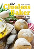 cover of The Clueless Baker: Learning to Bake from Scratch