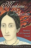 Madame Lalaurie, Mistress of the Haunted House by Carolyn Morrow Long (2012-03-14)