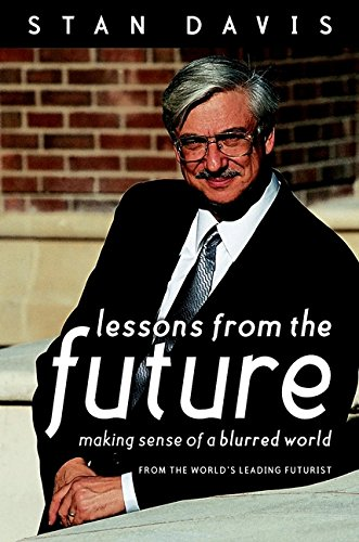 Read Online Lessons from the Future: Making Sense of a Blurred World from the World's Leading Futurist pdf epub