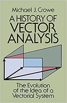 A History of Vector Analysis: The Evolution of the Idea of a Vectorial System (Dover Books on Mathematics) by Michael J. Crowe (2011-11-02)