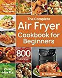 img - for The Complete Air Fryer Cookbook for Beginners: 800 Affordable, Quick & Easy Air Fryer Recipes | Fry, Bake, Grill & Roast Most Wanted Family Meals | 21-Day Meal Plan book / textbook / text book