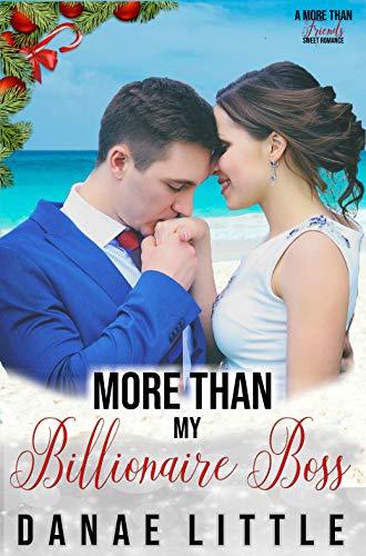 More Than My Billionaire Boss (More Than Friends Sweet Romance Book 1)