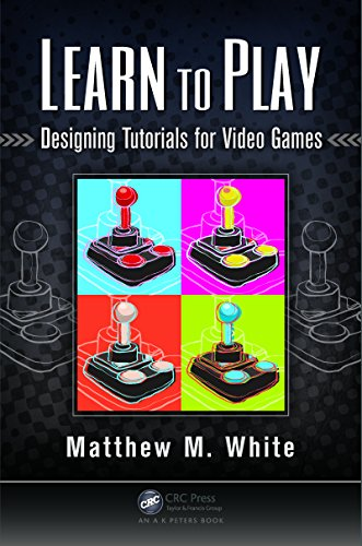 Download Learn to Play: Designing Tutorials for Video Games Pdf