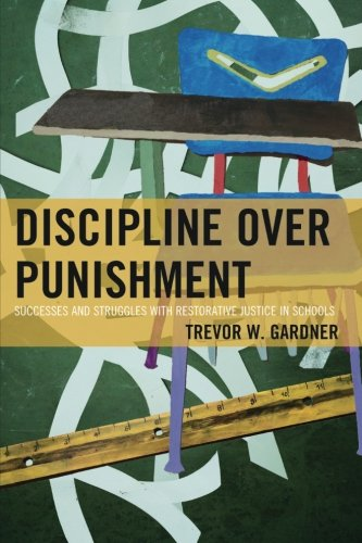 Discipline Over Punishment: Successes and Struggles with Restorative Justice in Schools (9781604603552)