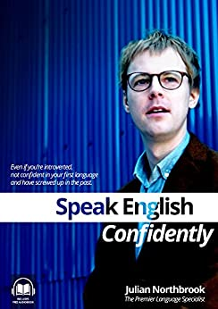 Speak English CONFIDENTLY: Even if you're introverted, not confident in your first language and have screwed up in the past by [Northbrook, Julian]