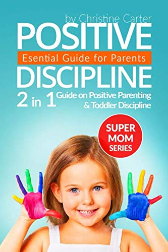 Positive Discipline: 2in1 Guide on Positive Parenting and Toddler Discipline Supermom Series Volume 5