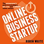 Online Business Startup: The Entrepreneur's Guide to Launching a Fast, Lean and Profitable Online Venture | Robin Waite