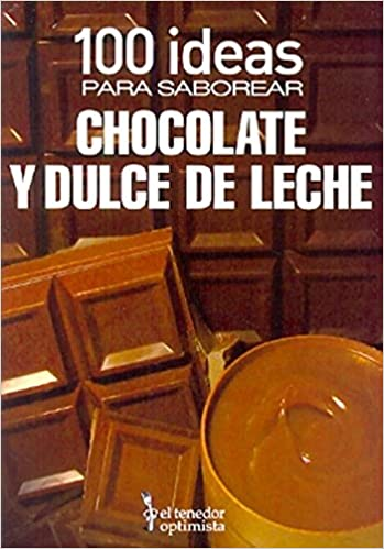 100 IDEAS PARA SABOREAR CHOCOLATE Y DULCE DE LECHE (Spanish Edition) (Spanish) Paperback – 2012
