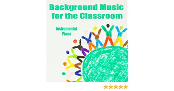 Background Music for the Classroom: Instrumental Piano by