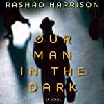 Our Man in the Dark: A Novel | Rashad Harrison