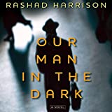 Front cover for the book Our Man in the Dark: A Novel by Rashad Harrison