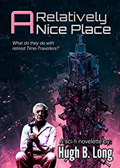 A Relatively Nice Place: A Sci-Fi Time Travel Novelette by [Long, Hugh B.]