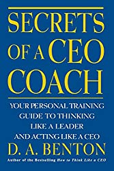 Secrets of a CEO Coach:  Your Personal Training Guide to Thinking Like a Leader and Acting Like a CEO