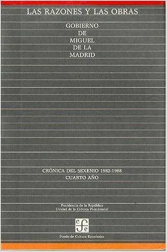 Las Razones y Las Obras: Gobierno de Miguel de La Madrid. Cronica del Sexenio 1982-1988. Cuarto Ano (Spanish) Paperback – 1987. by Confederación Espanola ...