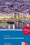 Sous le ciel de Marseille: Buch + Audio online. Französische Lektüre für das 4. und 5. Lernjahr. Mit Annotationen (collection enigma)