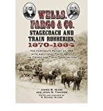 img - for Wells, Fargo & Co. Stagecoach and Train Robberies, 1870-1884: The Corporate Report of 1885 with Additional Facts About the Crimes and Their Perpetrators (Paperback) - Common book / textbook / text book