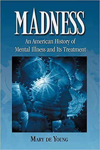 Madness An American History Of Mental Illness And Its Treatment