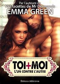 Toi + Moi : l'un contre l'autre, vol. 11 par Emma M. Green