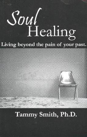 SOUL HEALING...LIVING BEYOND THE PAIN OF YOUR PAST.