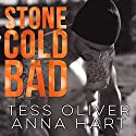 Stone Cold Bad: Stone Brothers Series #1 Audiobook by Anna Hart, Tess Oliver Narrated by CJ Bloom, Mason Lloyd