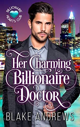 (Her Charming Billionaire Doctor (Billionaire Hearts Club))