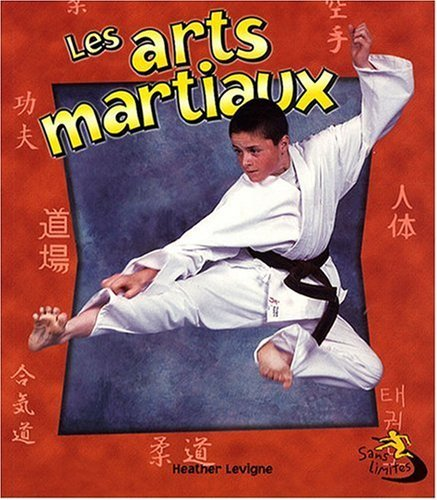 Les Arts Martiaux / Martial Arts in Action (Sans Limites / Without Limits) (French Edition)