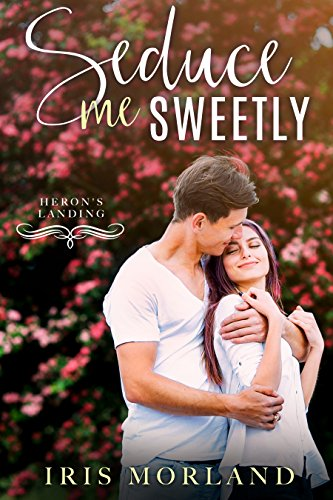 Seduce Me Sweetly (Heron's Landing Book 1) by [Morland, Iris]