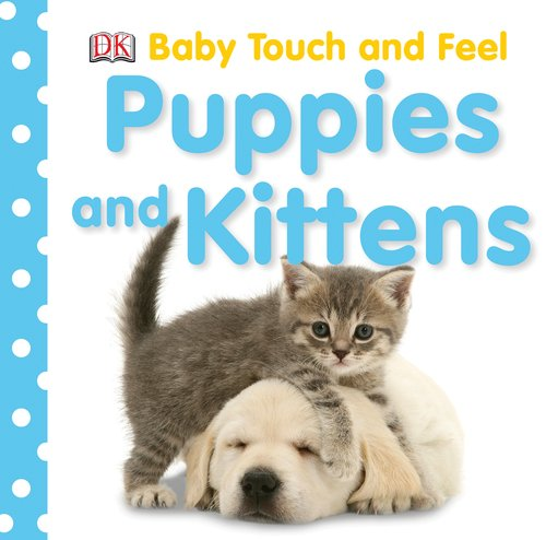 Baby Touch and Feel: Puppies and Kittens (Baby Touch & - Kittens And Puppies